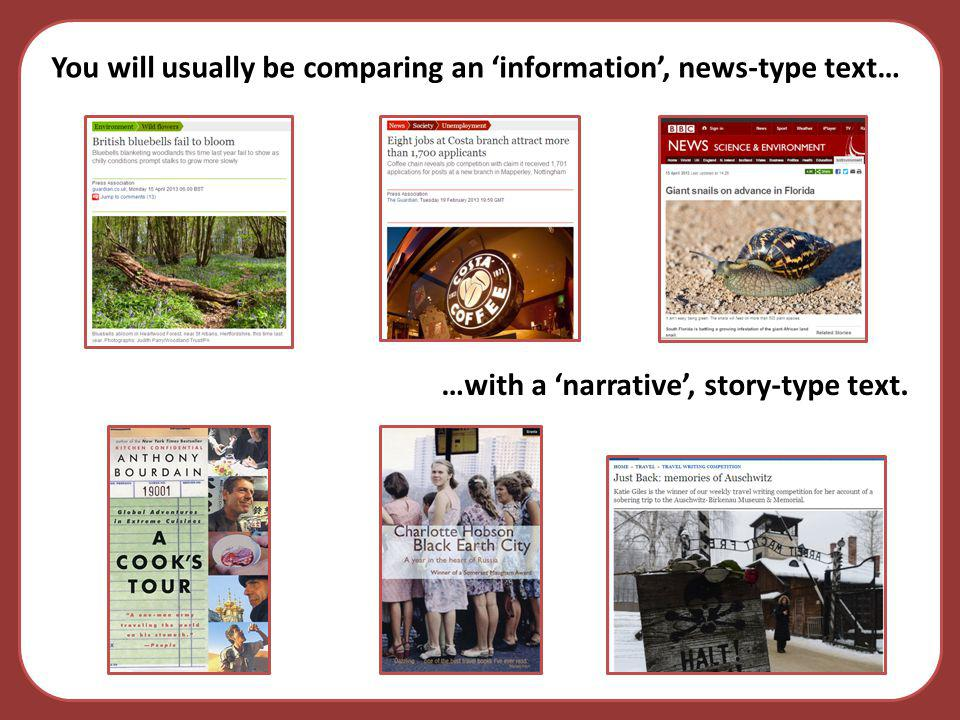 You will usually be comparing an 'information', news-type text…
