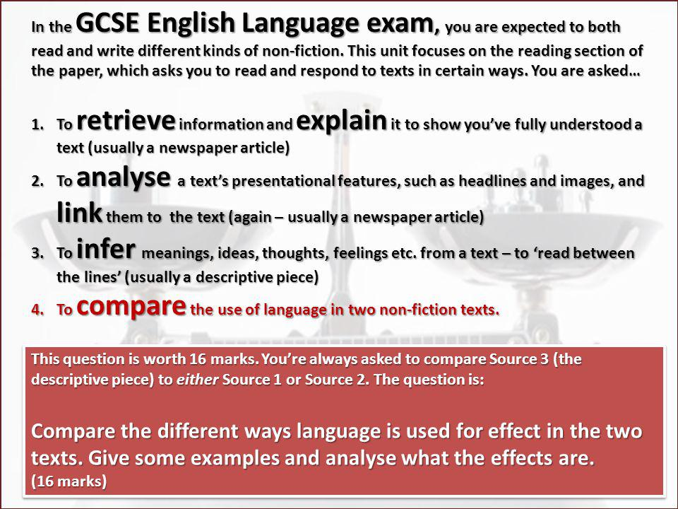 In the GCSE English Language exam, you are expected to both read and write different kinds of non-fiction. This unit focuses on the reading section of the paper, which asks you to read and respond to texts in certain ways. You are asked…