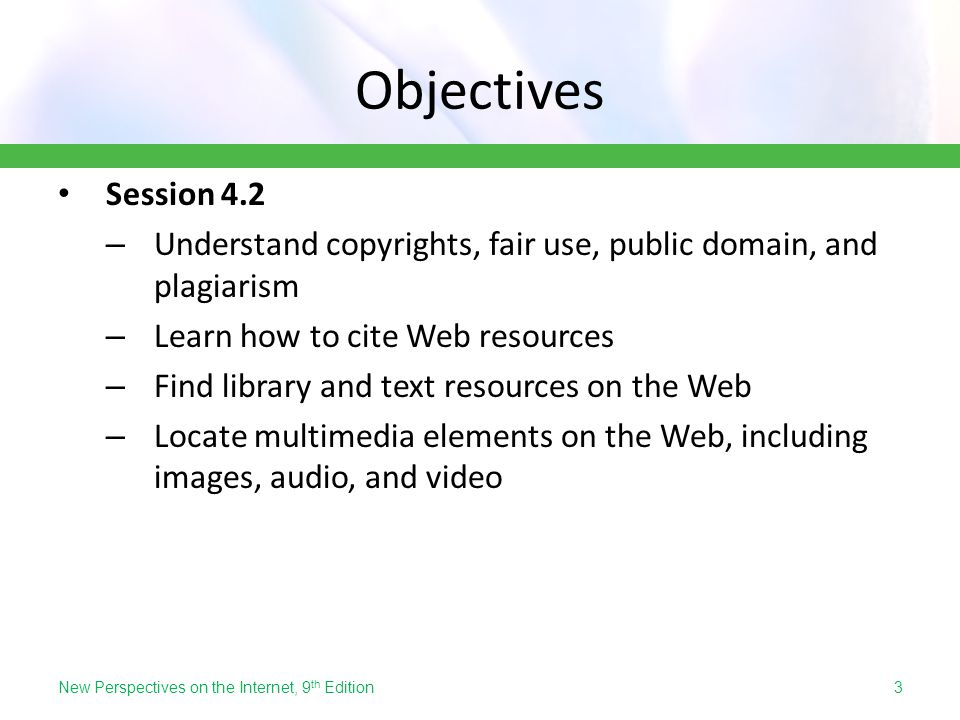 Objectives Session 4.2. Understand copyrights, fair use, public domain, and plagiarism. Learn how to cite Web resources.