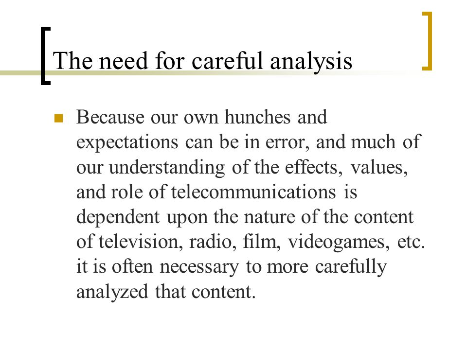 The need for careful analysis