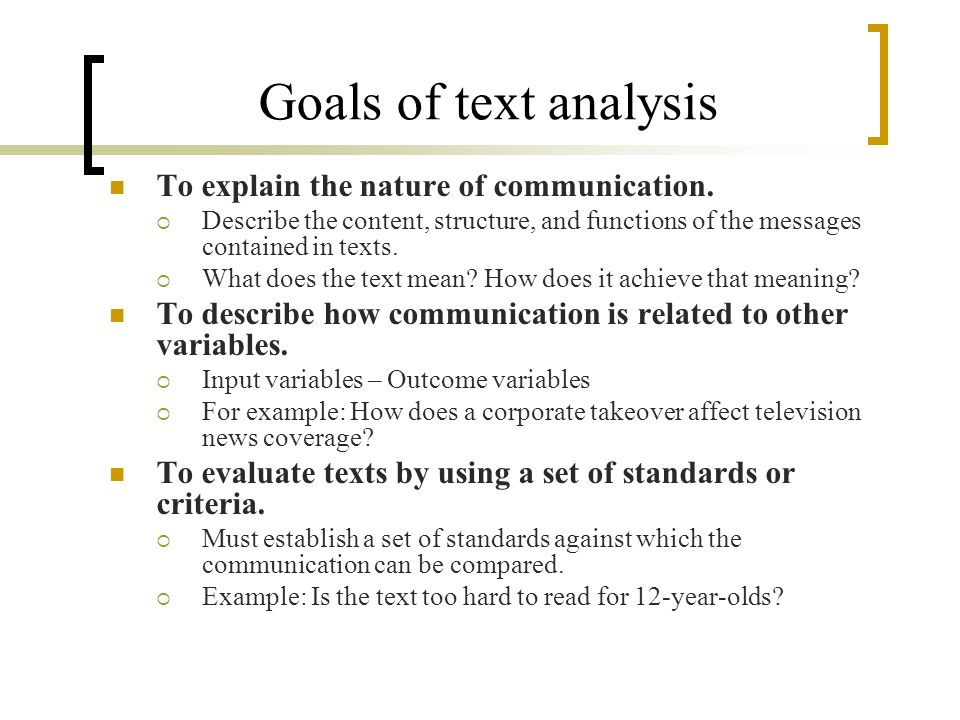 Goals of text analysis To explain the nature of communication.