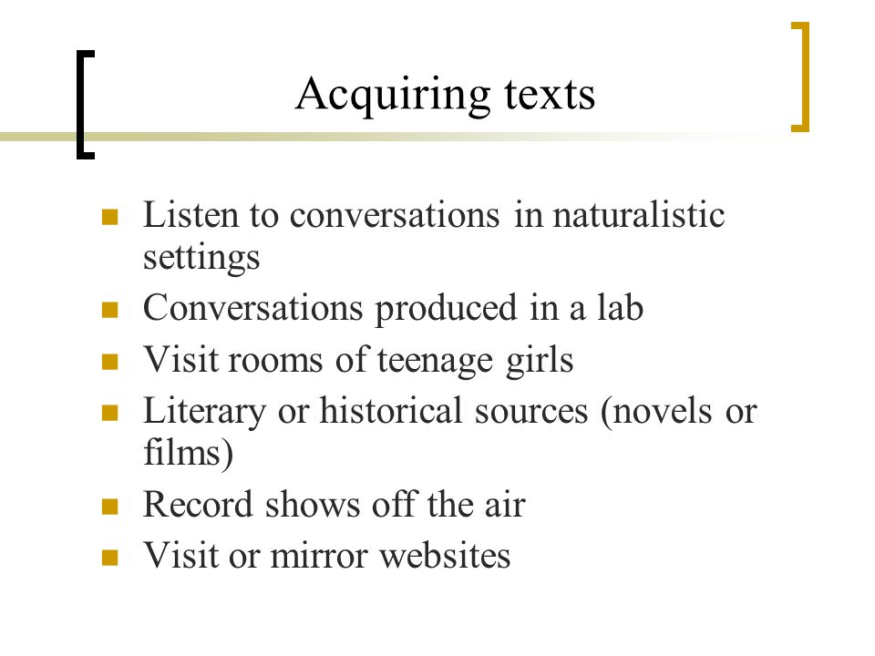 Acquiring texts Listen to conversations in naturalistic settings