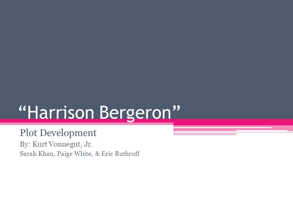 Harrison Bergeron Plot Development By: Kurt Vonnegut, Jr.