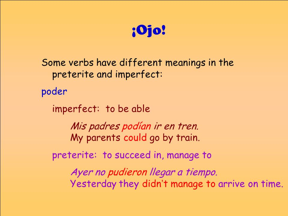 ¡Ojo! Some verbs have different meanings in the preterite and imperfect: poder. imperfect: to be able.