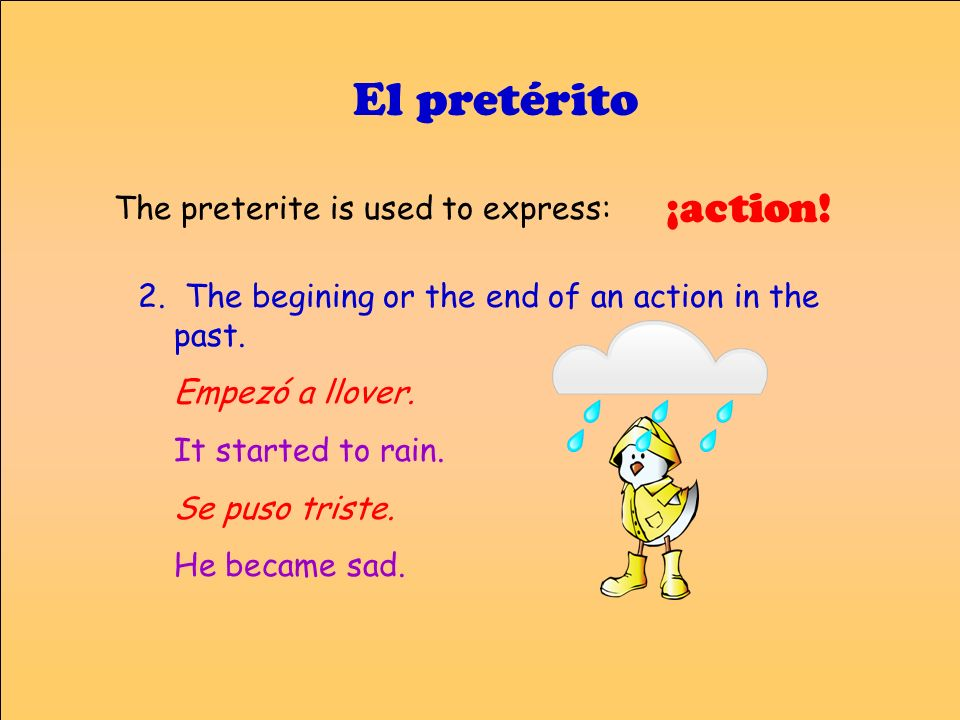 El pretérito ¡action! The preterite is used to express:
