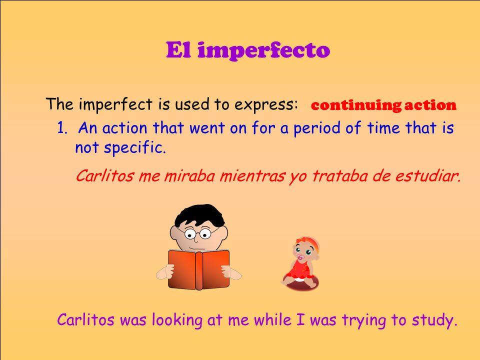 El imperfecto The imperfect is used to express: continuing action