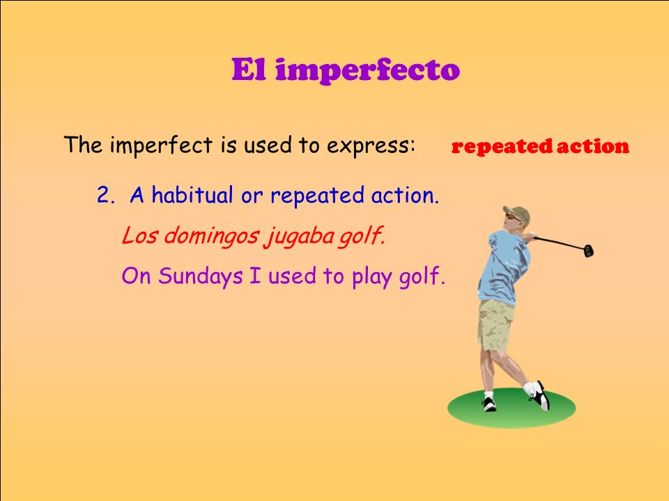 El imperfecto The imperfect is used to express: repeated action
