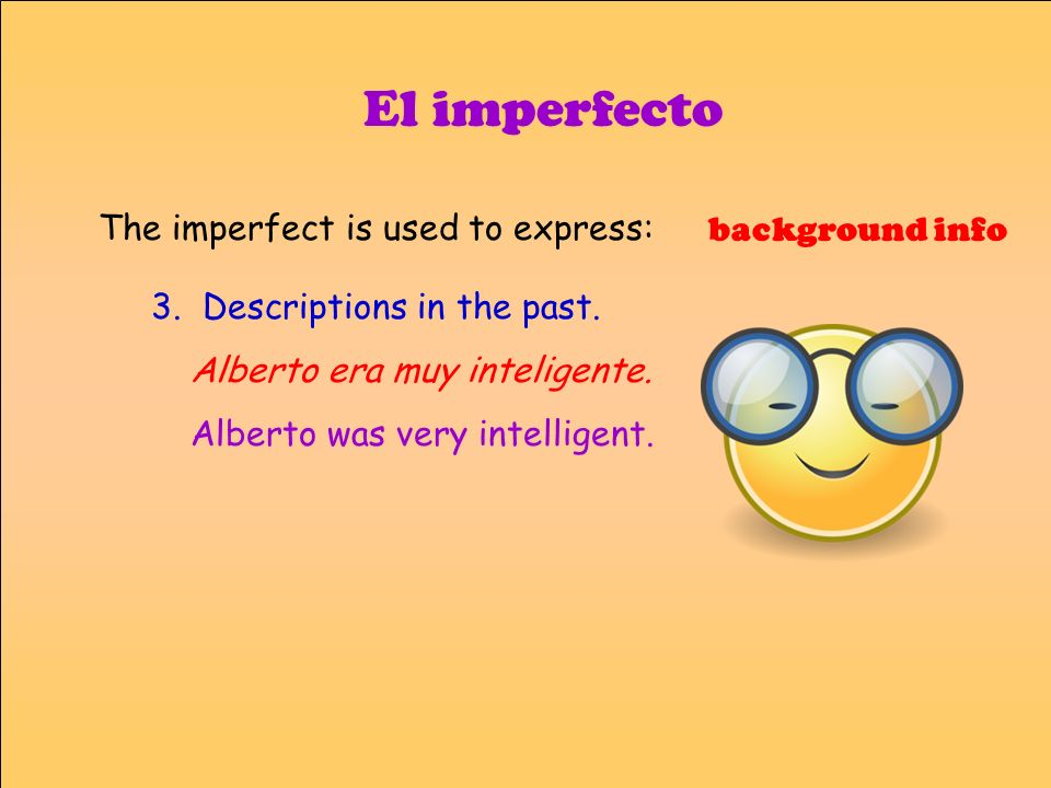 El imperfecto The imperfect is used to express: background info