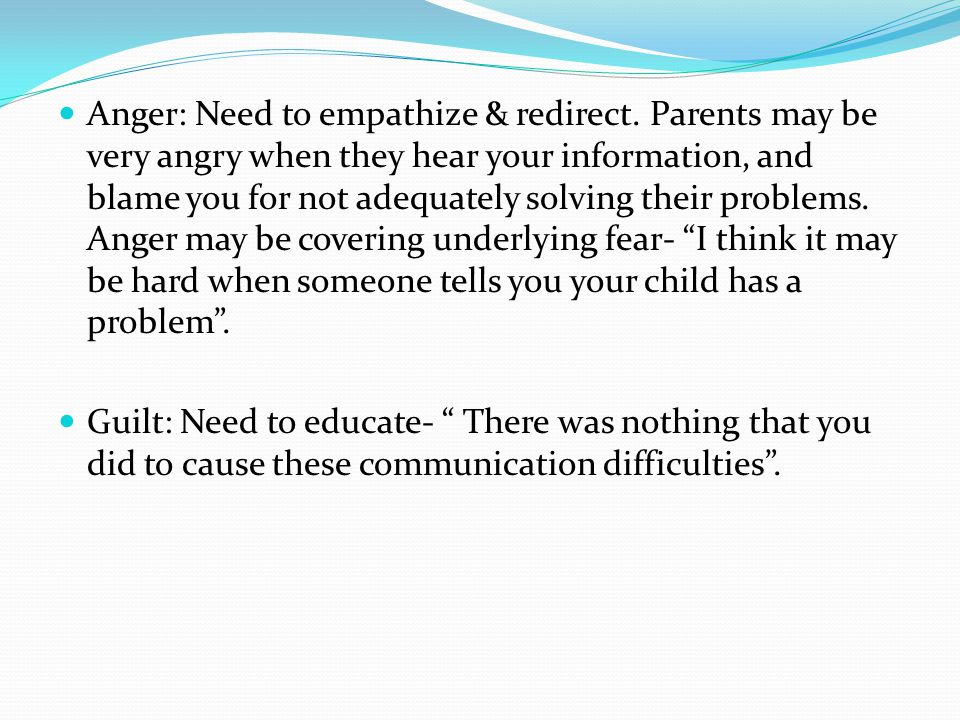 Anger: Need to empathize & redirect