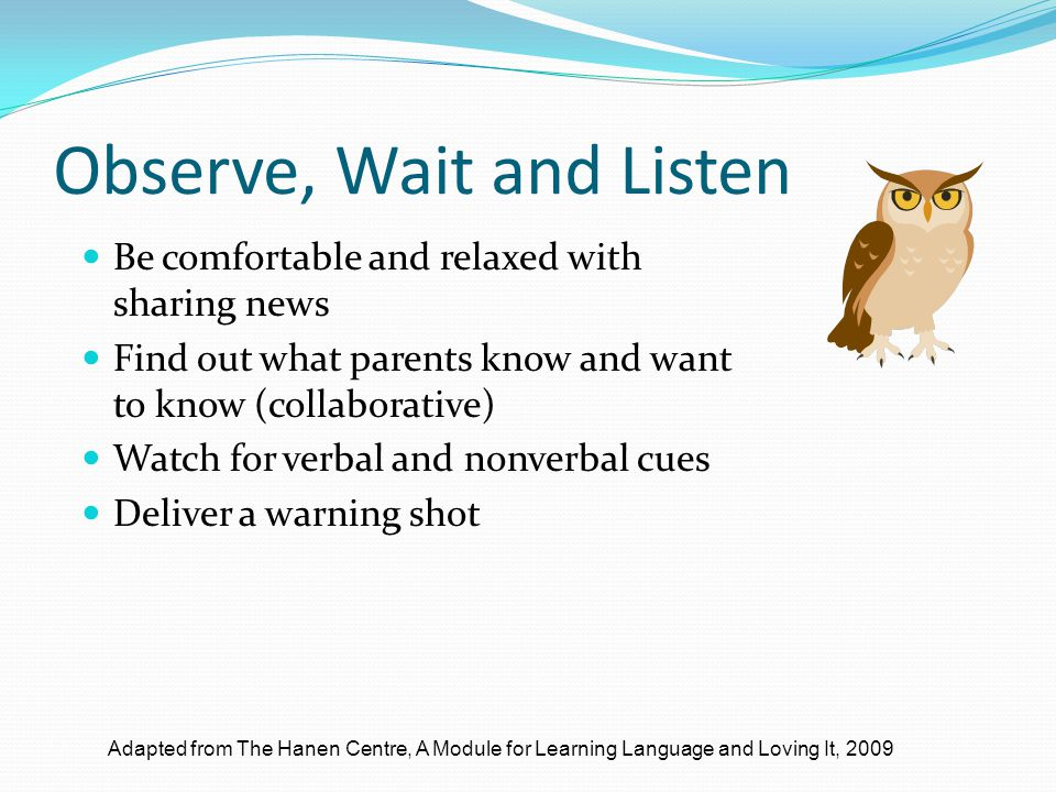 Observe, Wait and Listen