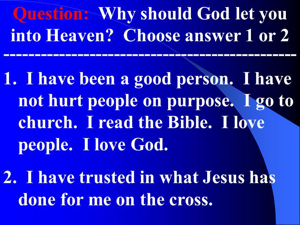 Question: Why should God let you into Heaven Choose answer 1 or 2