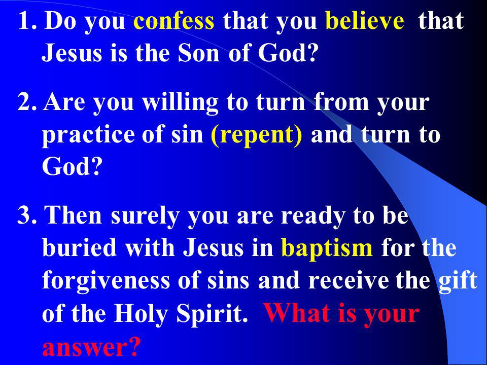 1. Do you confess that you believe that Jesus is the Son of God