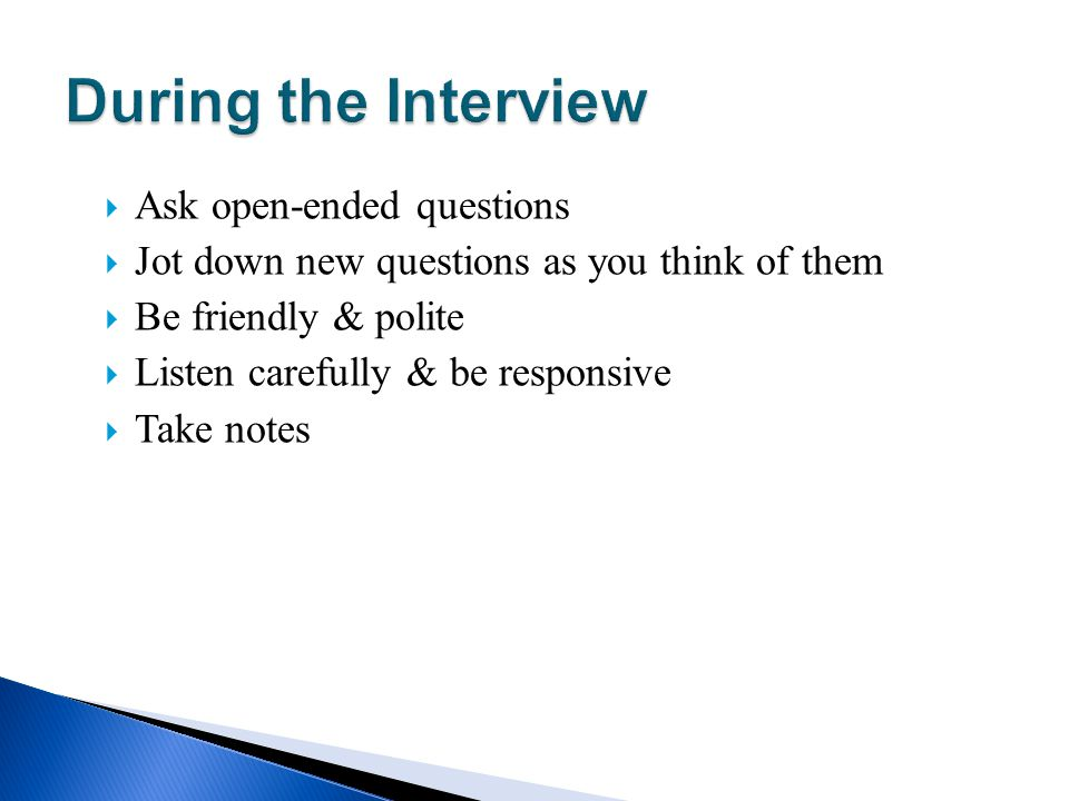 During the Interview Ask open-ended questions