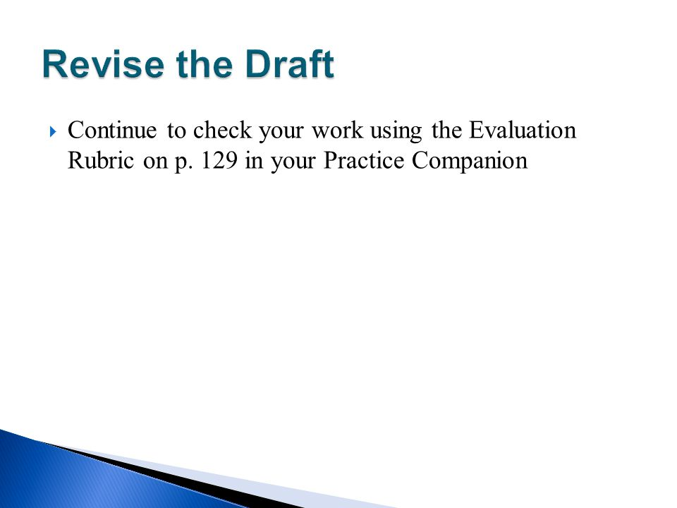 Revise the Draft Continue to check your work using the Evaluation Rubric on p.
