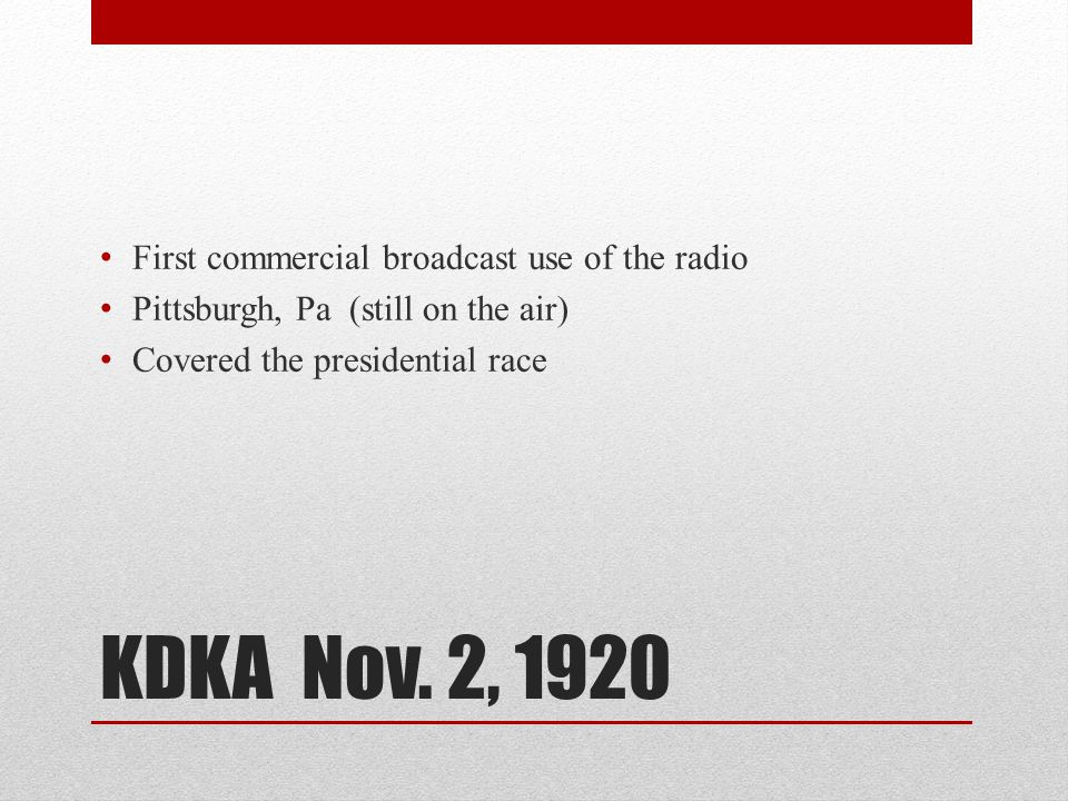 KDKA Nov. 2, 1920 First commercial broadcast use of the radio