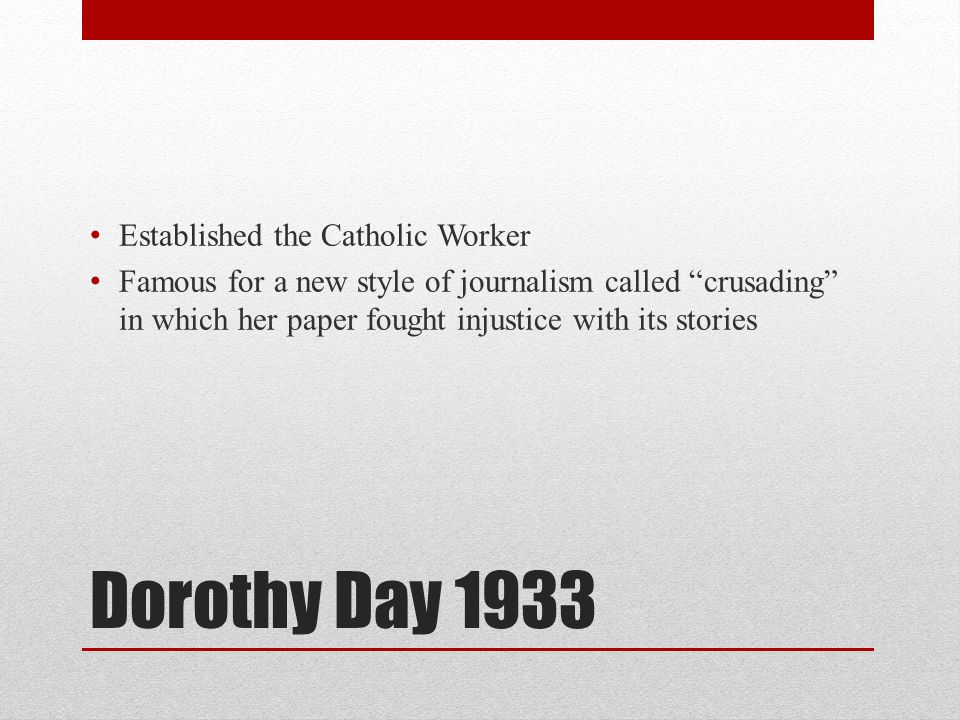 Dorothy Day 1933 Established the Catholic Worker