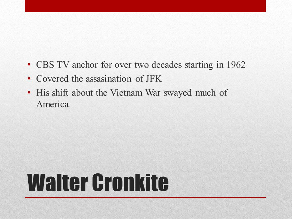 Walter Cronkite CBS TV anchor for over two decades starting in 1962