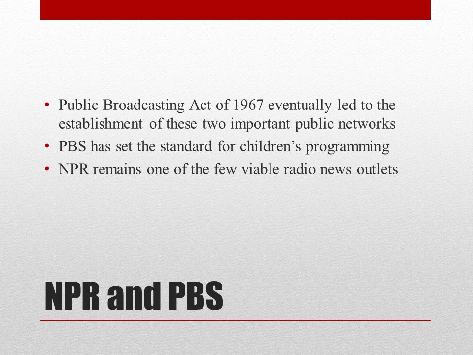 Public Broadcasting Act of 1967 eventually led to the establishment of these two important public networks
