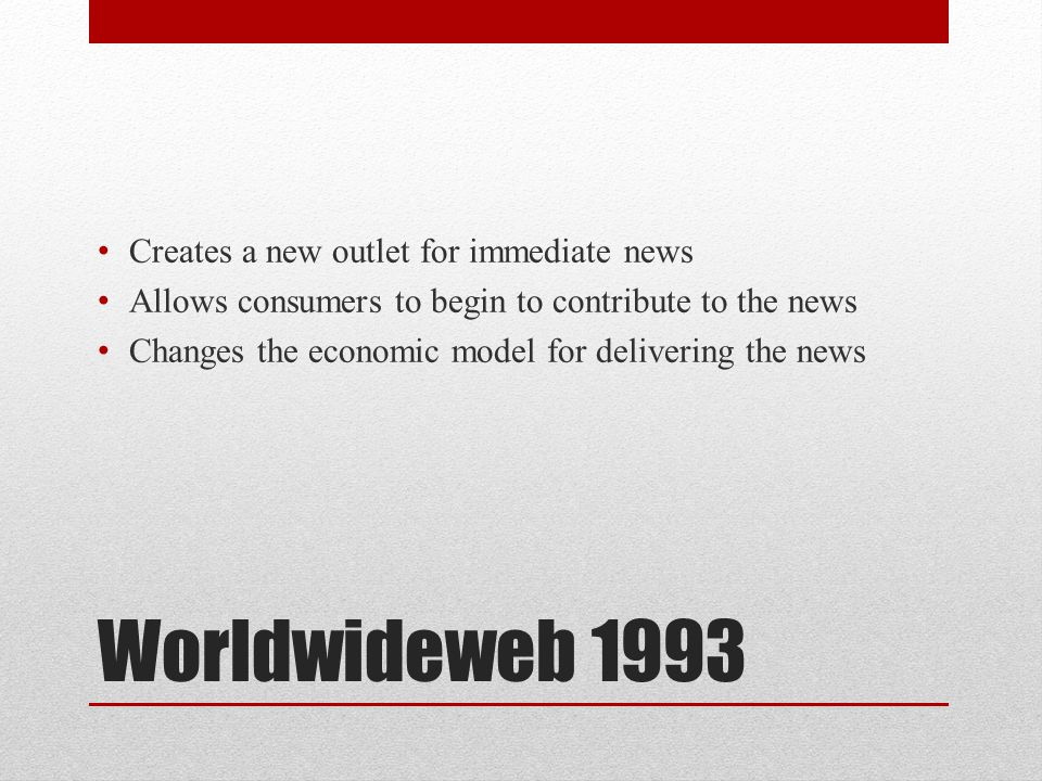 Worldwideweb 1993 Creates a new outlet for immediate news