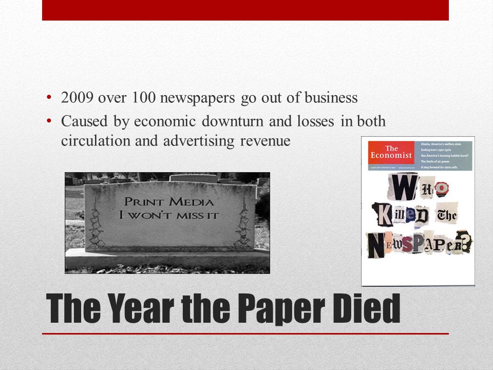 The Year the Paper Died 2009 over 100 newspapers go out of business