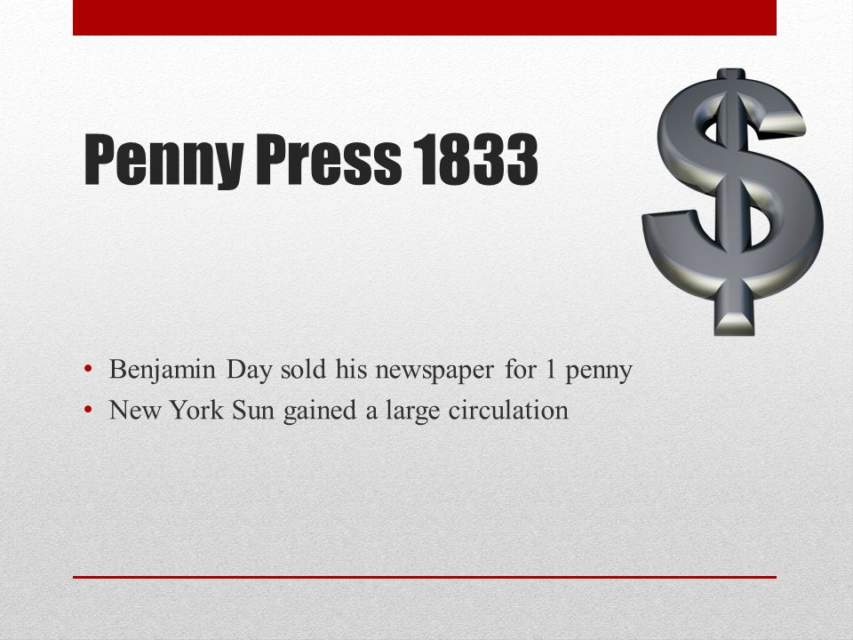 Penny Press 1833 Benjamin Day sold his newspaper for 1 penny