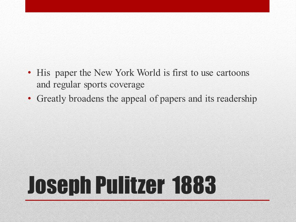 His paper the New York World is first to use cartoons and regular sports coverage