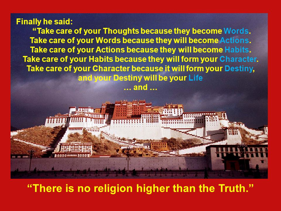 There is no religion higher than the Truth.