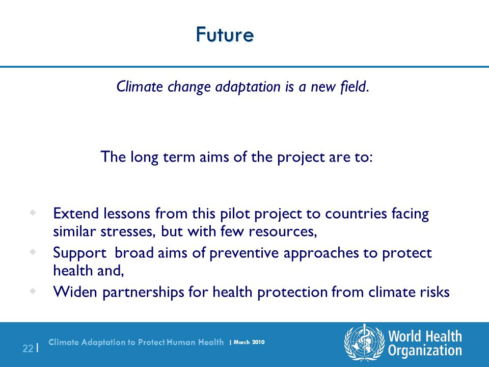 Future The long term aims of the project are to: