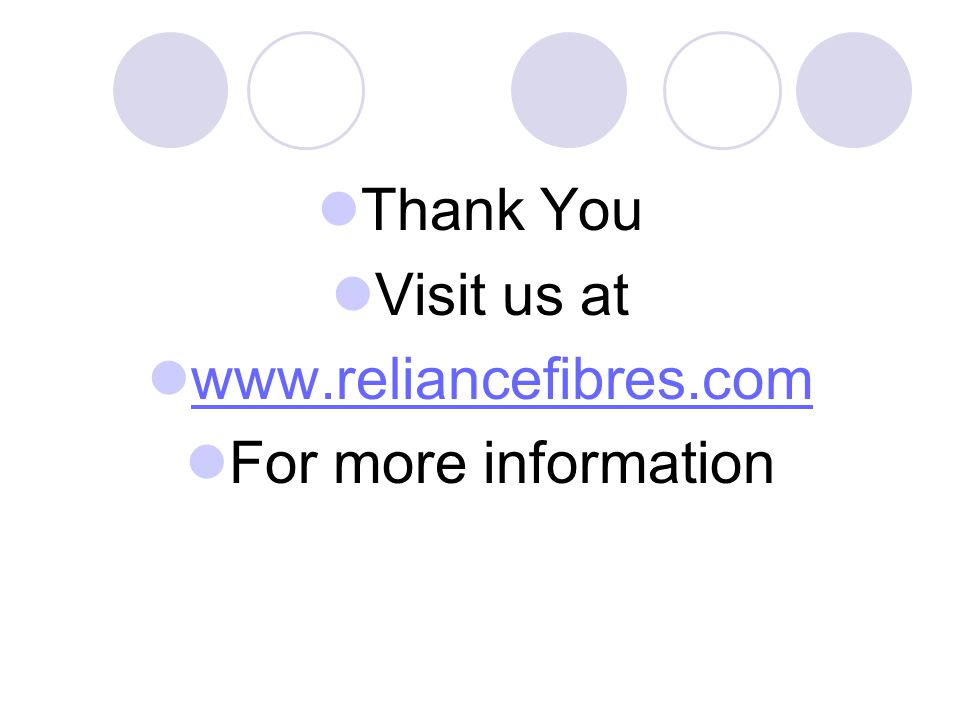 Thank You Visit us at www.reliancefibres.com For more information