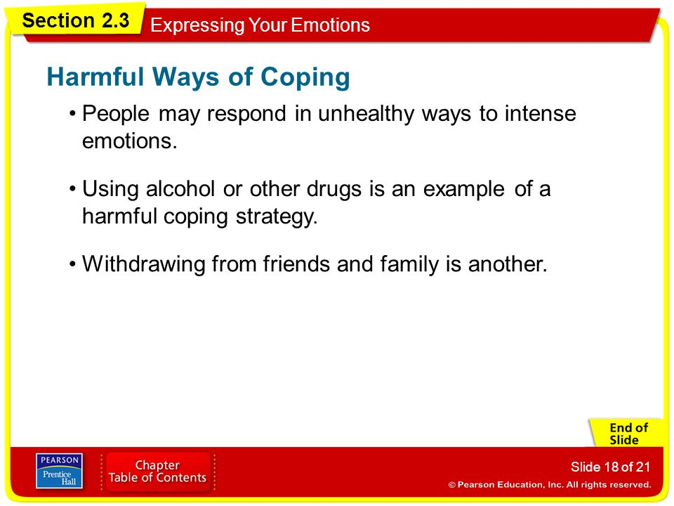 Harmful Ways of Coping People may respond in unhealthy ways to intense emotions.