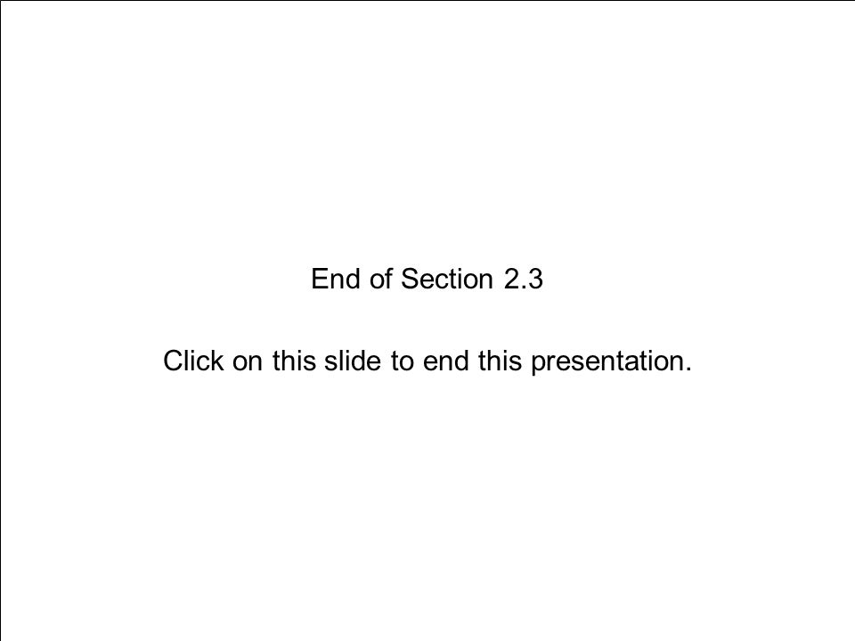 End of Section 2.3 Click on this slide to end this presentation.