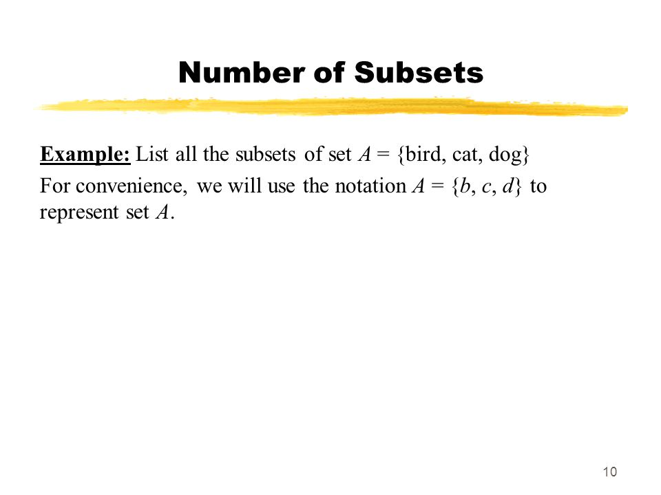 MAT 103 SP09 Number of Subsets. Example: List all the subsets of set A = {bird, cat, dog}