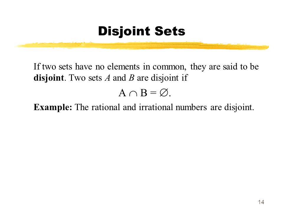 Disjoint Sets If two sets have no elements in common, they are said to be disjoint. Two sets A and B are disjoint if.