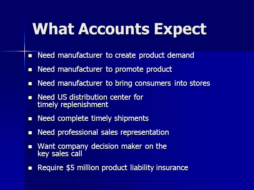 What Accounts Expect Need manufacturer to create product demand. Need manufacturer to promote product.