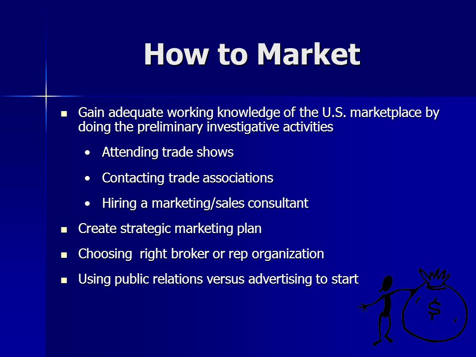 How to Market Here are some good tips to gain market info: