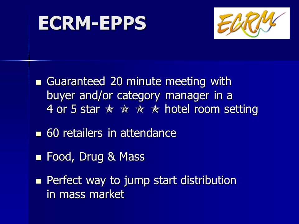 ECRM-EPPS Guaranteed 20 minute meeting with buyer and/or category manager in a 4 or 5 star     hotel room setting.