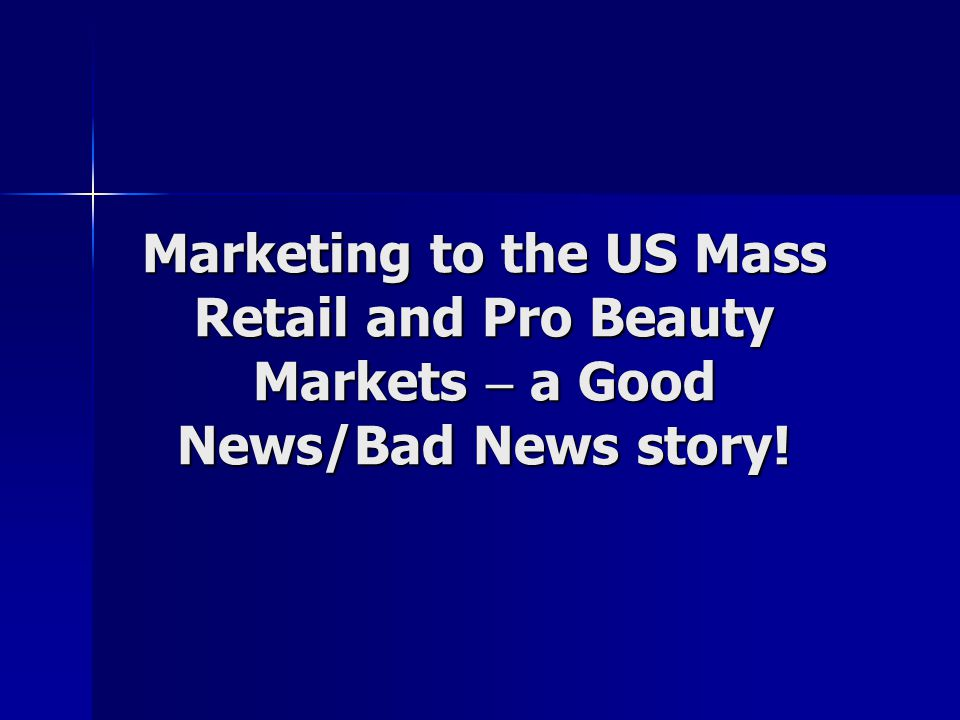 Marketing to the US Mass Retail and Pro Beauty Markets  a Good News/Bad News story!