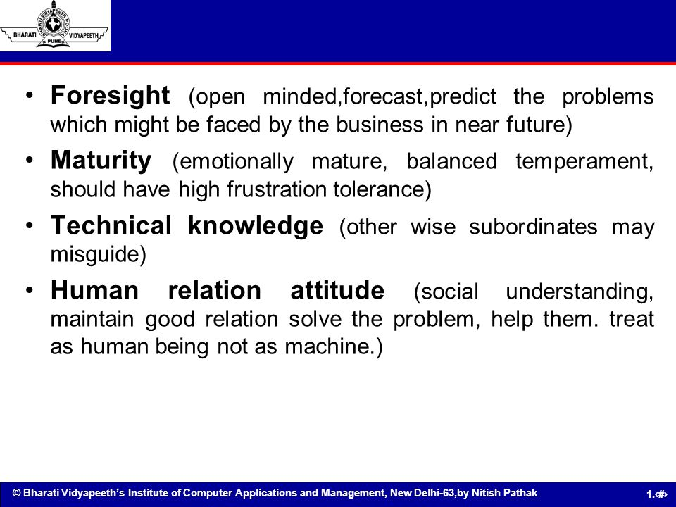 Foresight (open minded,forecast,predict the problems which might be faced by the business in near future)