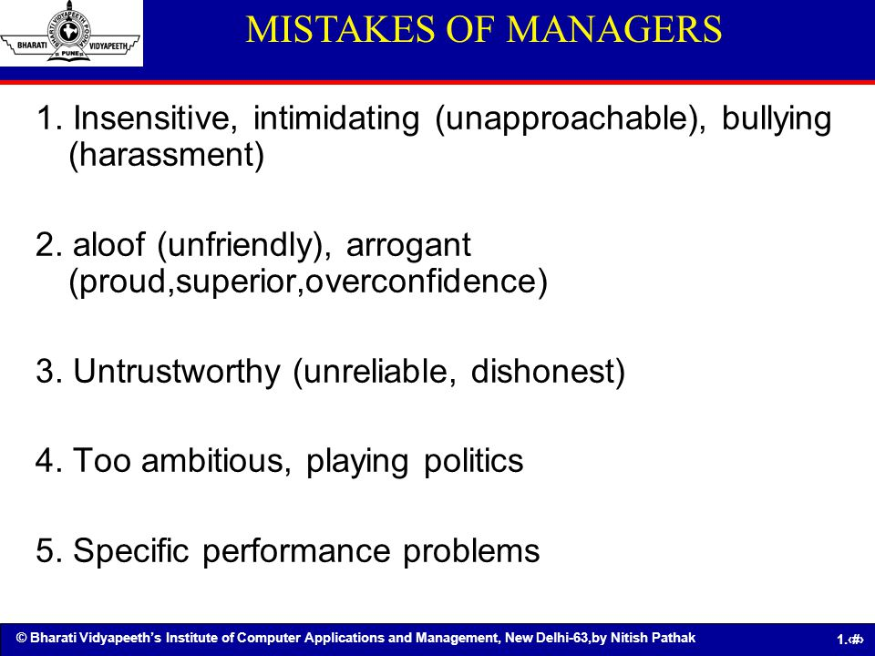 MISTAKES OF MANAGERS 1. Insensitive, intimidating (unapproachable), bullying (harassment)