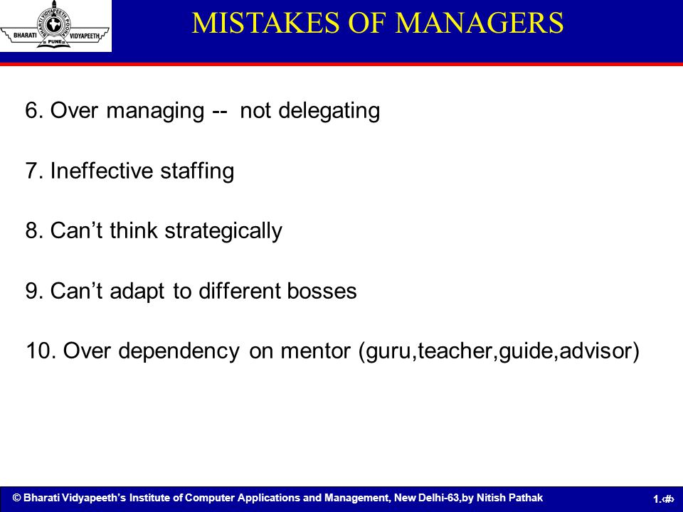 MISTAKES OF MANAGERS 6. Over managing -- not delegating