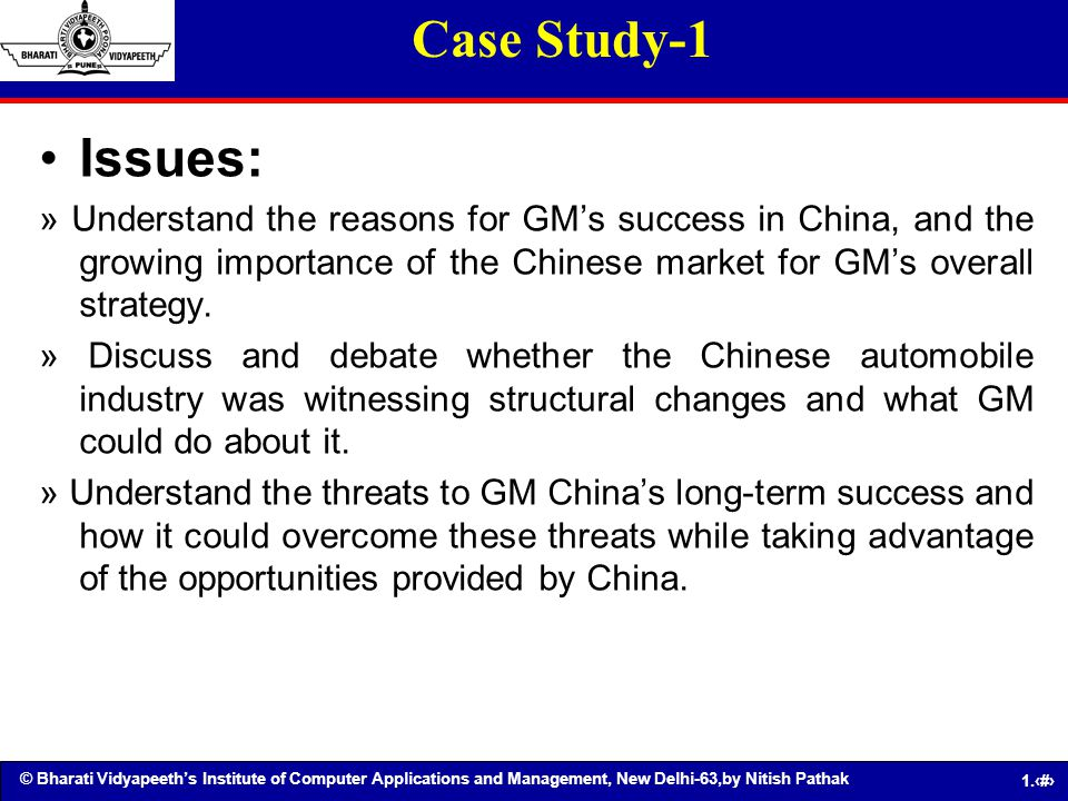 Case Study-1 Issues: » Understand the reasons for GM's success in China, and the growing importance of the Chinese market for GM's overall strategy.
