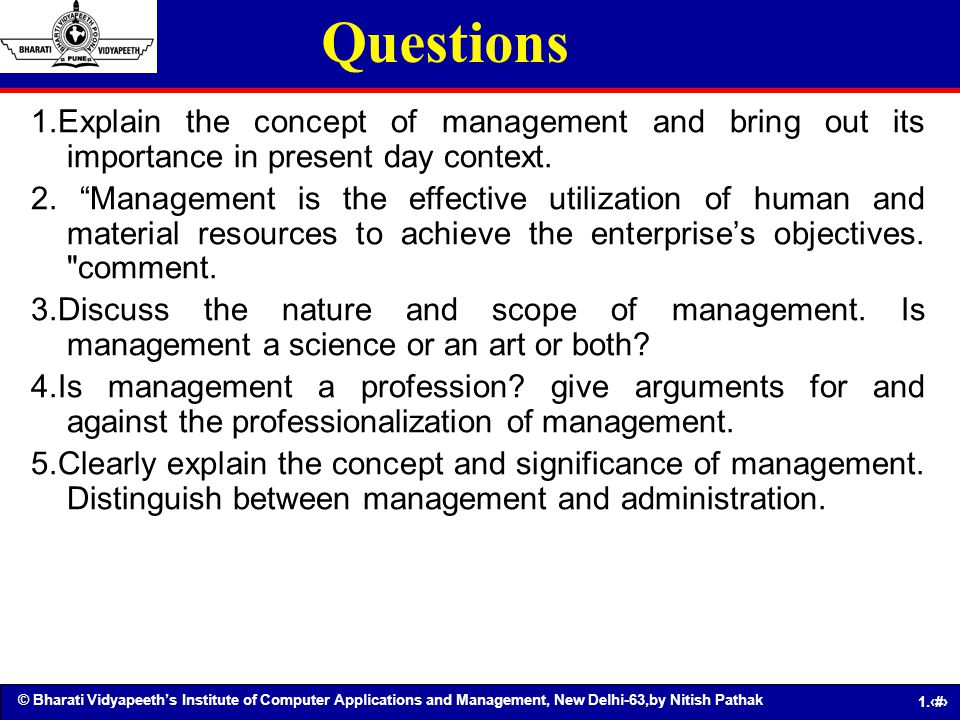 Questions 1.Explain the concept of management and bring out its importance in present day context.