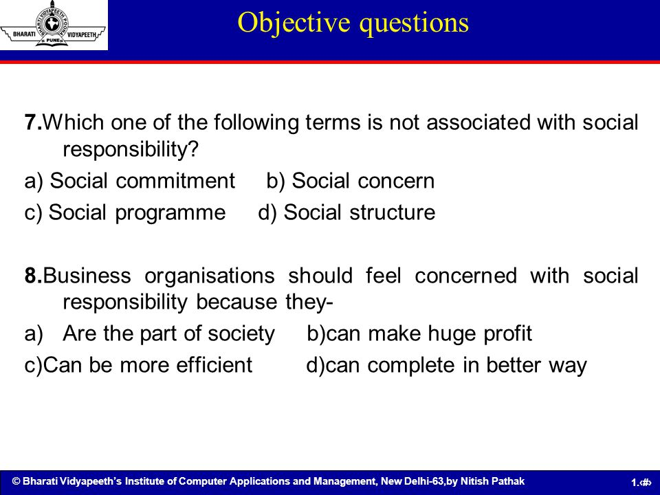 Objective questions 7.Which one of the following terms is not associated with social responsibility