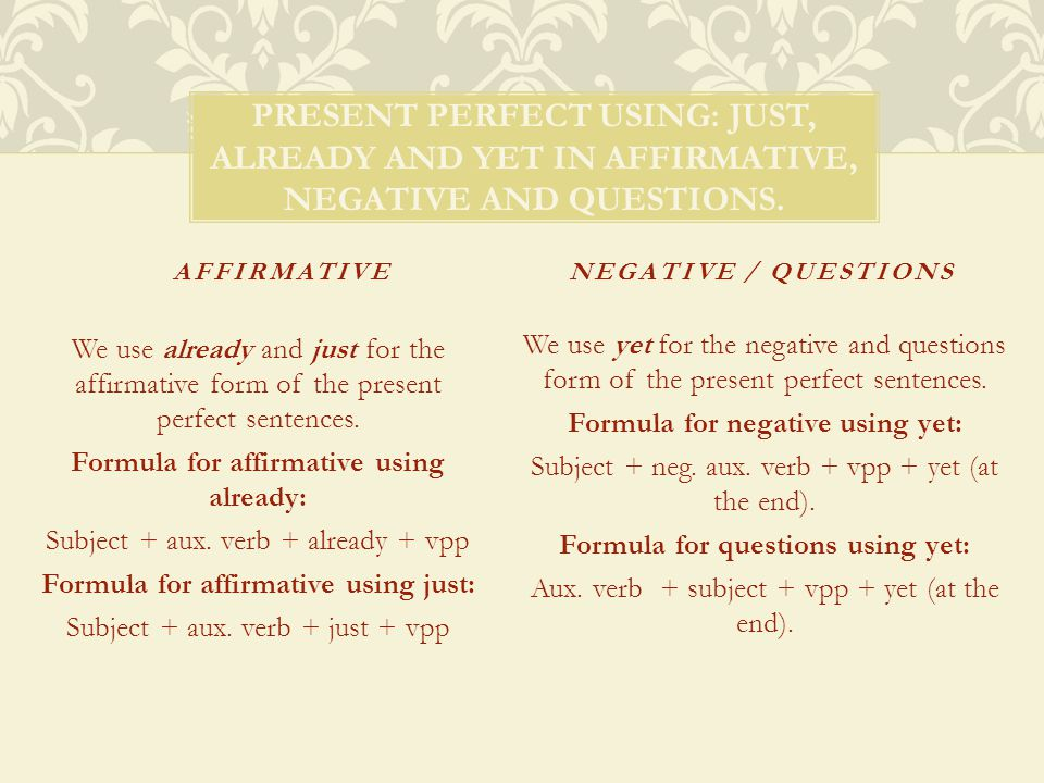 Present perfect using: just, already and yet in affirmative, negative and questions.
