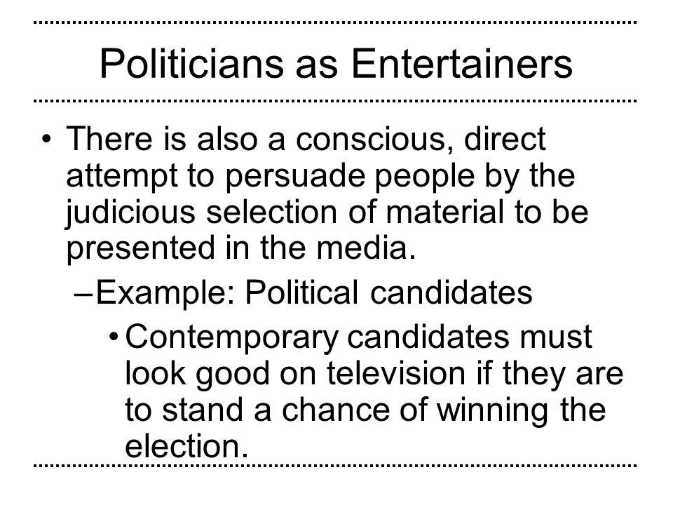 Politicians as Entertainers