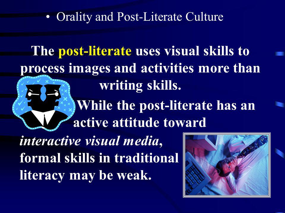 The post-literate uses visual skills to process images and activities more than writing skills.