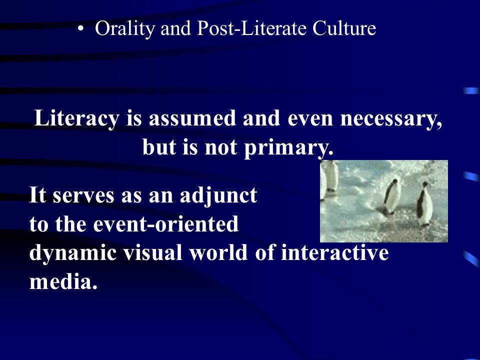 Literacy is assumed and even necessary, but is not primary.