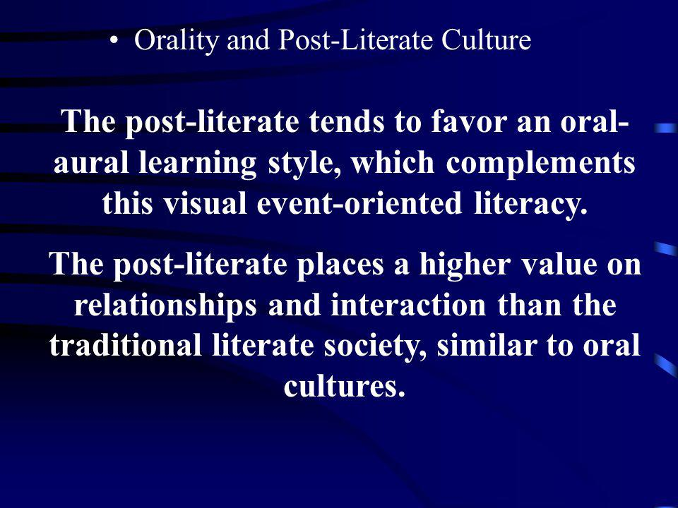 The post-literate tends to favor an oral-aural learning style, which complements this visual event-oriented literacy.