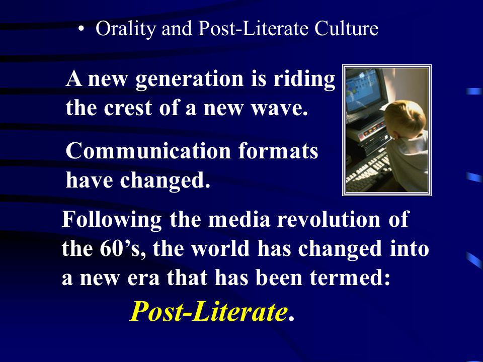 Post-Literate. A new generation is riding the crest of a new wave.