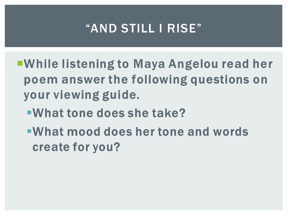 And Still I Rise While listening to Maya Angelou read her poem answer the following questions on your viewing guide.